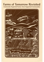 Farms of Tomorrow Revisited - Community Supported Farms, Farm Supported Communities ebook by Trauger Groh,Steven McFadden