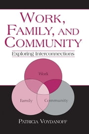 Work, Family, and Community - Exploring Interconnections ebook by Patricia Voydanoff