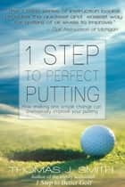 1 Step to Perfect Putting ebook by Thomas J. Smith