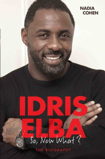 Idris Elba - So, Now What? The Biography ebook by Nadia Cohen