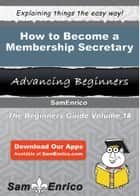 How to Become a Membership Secretary ebook by Tamie Read