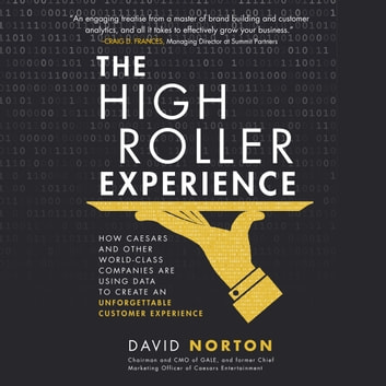 The High Roller Experience: How Caesars and Other World-Class Companies Are Using Data to Create an Unforgettable Customer Experience audiobook by David Norton