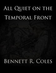 All Quiet on the Temporal Front ebook by Bennett R. Coles