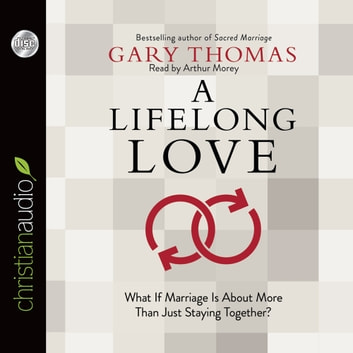 A Lifelong Love - What If Marriage Is about More Than Just Staying Together? audiobook by Gary Thomas