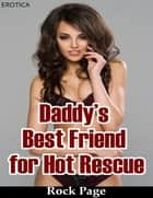 Daddy's Best Friend for Hot Rescue (Erotica) ebook by Rock Page