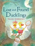 Lost and Found Ducklings ebook by Valeri Gorbachev