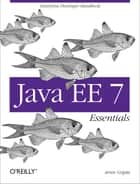 Java EE 7 Essentials - Enterprise Developer Handbook ebook by Arun Gupta