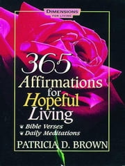 365 Affirmations for Hopeful Living ebook by Brown, Patricia D.