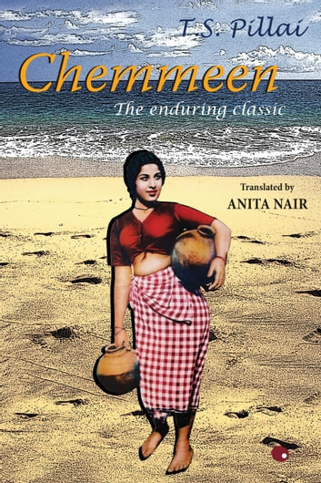Chemmeen : The Enduring Classic ebook by T. S. Translated by Nair, Anita Pillai
