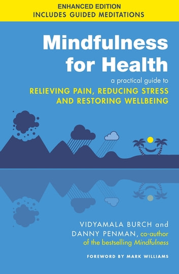 Mindfulness for Health - A practical guide to relieving pain, reducing stress and restoring wellbeing ebook by Vidyamala Burch,Dr Danny Penman