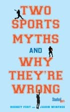 Two Sports Myths and Why They're Wrong ebook by Rodney Fort, Jason Winfree