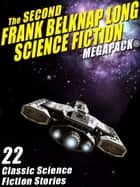 The Second Frank Belknap Long Science Fiction MEGAPACK®: 22 Classic Stories ebook by Frank Belknap Long