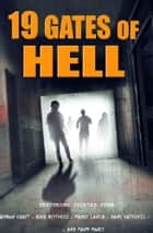 19 Gates of Hell - A Horror Anthology ebook by R.L. Burwick, Rich Restucci, Sean Deville,...