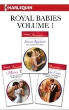 Royal Babies Volume 1 from Harlequin - A Contemporary Royal Romance 電子書籍 by Sharon Kendrick, Maisey Yates, Caitlin Crews