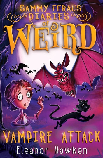 Sammy Feral's Diaries of Weird: Vampire Attack ebook by Eleanor Hawken