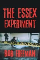 The Essex Experiment ebook by Bob Freeman