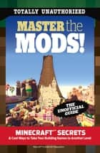 Master the Mods! - Minecraft® Secrets & Cool Ways to Take Your Building Games to Another Level ebook by Triumph Books