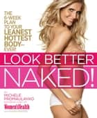 Look Better Naked: The 6-week plan to your leanest, hottest body--ever! ebook by Michele Promaulayko