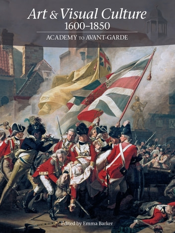 Art & Visual Culture 1600-1850: Academy to Avant-Garde ebook by
