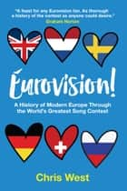 Eurovision - A History of Modern Europe Through the World's Greatest Song Contest ebook by Christopher West