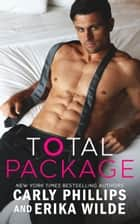 Total Package ebook by Carly Phillips, Erika Wilde
