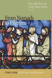 From Nomads to Pilgrims - Stories from Practicing Congregations ebook by J. Stewart-Sicking,Diana Butler Bass