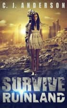 Survive Ruinland - Dark Apocalypse, #2 ebook by CJ Anderson