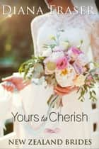 Yours to Cherish ebook by Diana Fraser