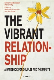 The Vibrant Relationship - A Handbook for Couples and Therapists ebook by Piet Draiby,Kirsten Seidenfaden,Viktor IV,James Bulman-May