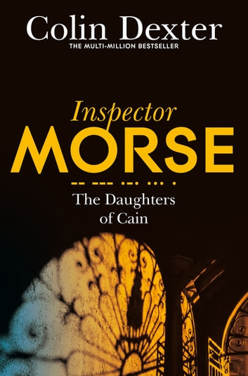 The Daughters of Cain: An Inspector Morse Mystery 11 ebook by Colin Dexter