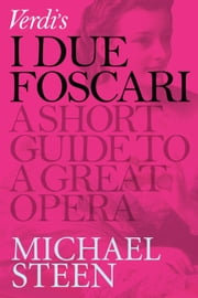 Verdi's I Due Foscari: A Short Guide To A Great Opera ebook by Michael Steen