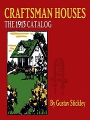 Craftsman Houses - The 1913 Catalog ebook by Gustav Stickley