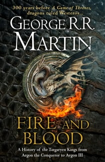 Fire and Blood: 300 Years Before A Game of Thrones (A Targaryen History) (A Song of Ice and Fire) ebook by George R.R. Martin, Doug Wheatley