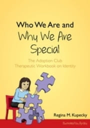 Who We Are and Why We Are Special: The Adoption Club Therapeutic Workbook on Identity ebook by Kupecky, Regina M.