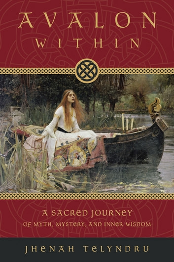 Avalon Within: A Sacred Journey of Myth, Mystery, and Inner Wisdom - A Sacred Journey of Myth, Mystery, and Inner Wisdom ebook by Jhenah Telyndru