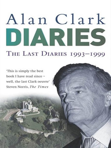 The Last Diaries - In and Out of the Wilderness ebook by Alan Clark