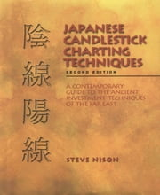 Japanese Candlestick Charting - A Contemporary Guide to the Ancient Techniques of the Far East ebook by Steve Nison