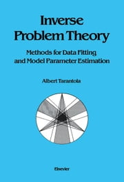 Inverse Problem Theory: Methods for Data Fitting and Model Parameter Estimation ebook by Tarantola, A.