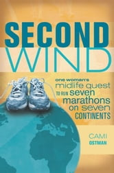 Second Wind - One Woman's Midlife Quest to Run Seven Marathons on Seven Continents ebook by Cami Ostman