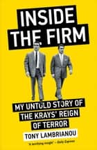 Inside the Firm - The Untold Story of The Krays' Reign of Terror ebook by Tony Lambrianou