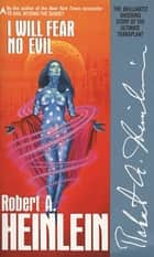 I Will Fear No Evil ebook by Robert A. Heinlein