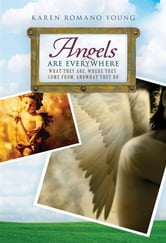Angels Are Everywhere - What They Are, Where They Come From, and What They Do ebook by Karen Romano Young