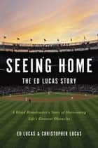 Seeing Home: The Ed Lucas Story ebook by Ed Lucas,Christopher Lucas