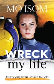 Wreck My Life - Journeying from Broken to Bold ebook by Mo Isom