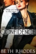 The Perfect Confidence ebook by Beth Rhodes