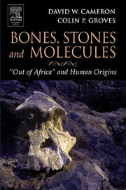 "Bones, Stones and Molecules - ""Out of Africa"" and Human Origins ebook by David W. Cameron,Colin P. Groves"