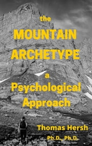 The Mountain Archetype - A Psychological Approach ebook by Thomas Hersh