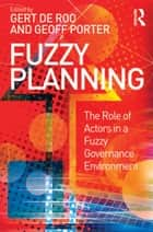 Fuzzy Planning - The Role of Actors in a Fuzzy Governance Environment ebook by Gert de Roo, Geoff Porter