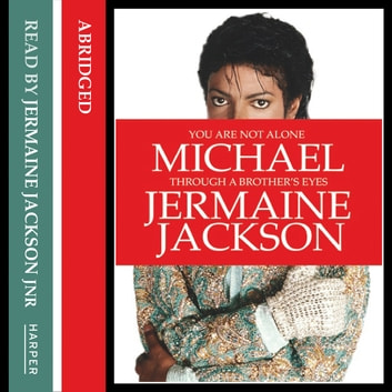 You Are Not Alone: Michael, Through a Brother's Eyes audiobook by Jermaine Jackson