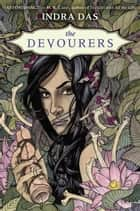The Devourers ebook by Indra Das